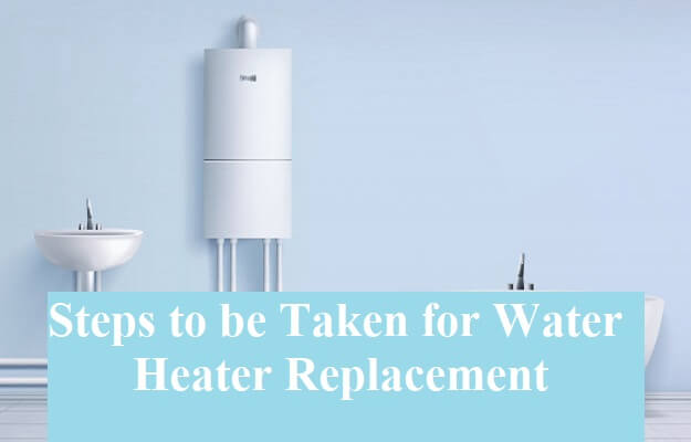 steps to be taken for water heater replacement